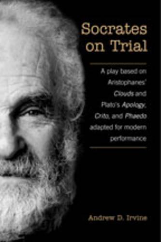 Socrates on Trial: A Play Based on Aristophane's Clouds and Plato's Apology, Crito, and Phaedo Adapted for Modern Performance (Paperback)