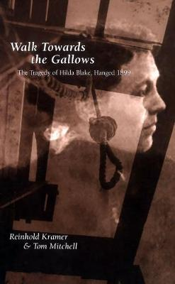Walk Towards the Gallows: The Tragedy of Hilda Blake, Hanged 1899 - Canadian Social History Series (Paperback)
