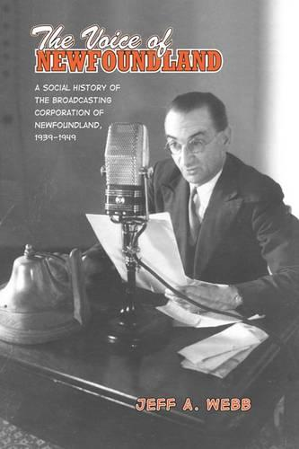 The Voice of Newfoundland: A Social History of the Broadcasting Corporation of Newfoundland,1939-1949 (Paperback)