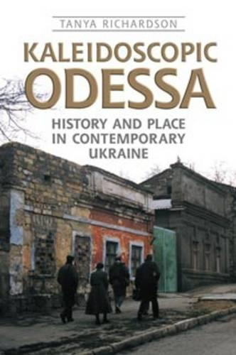 Kaleidoscopic Odessa: History and Place in Contemporary Ukraine - Anthropological Horizons (Paperback)