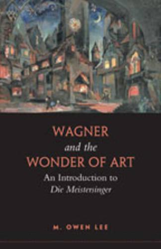 Wagner and the Wonder of Art: An Introduction to Die Meistersinger (Paperback)