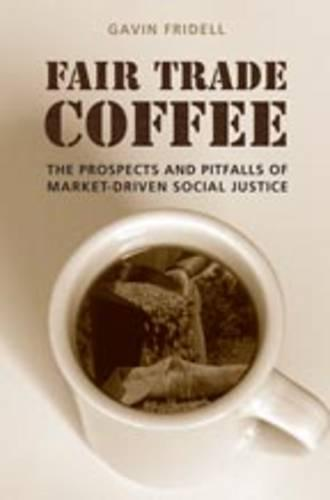 Fair Trade Coffee: The Prospects and Pitfalls of Market-Driven Social Justice - Studies in Comparative Political Economy and Public Policy (Paperback)
