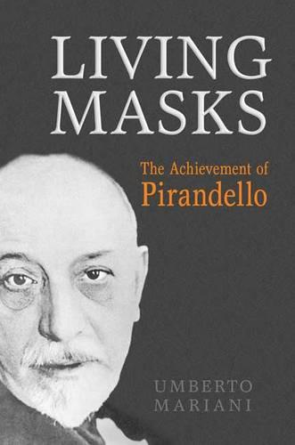 Living Masks: The Achievement of Pirandello (Paperback)