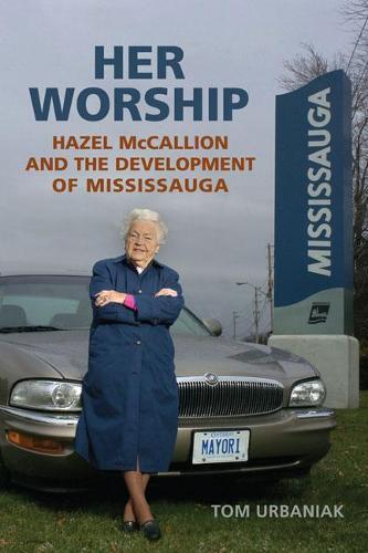 Her Worship: Hazel McCallion and the Development of Mississauga (Paperback)