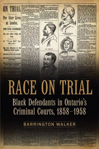 Race on Trial: Black Defendants in Ontario's Criminal Courts, 1858-1958 - Osgoode Society for Canadian Legal History (Paperback)