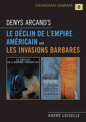 Denys Arcand's Le Declin de l'empire americain and Les Invasions barbares (Paperback)