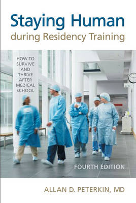 Staying Human During Residency Training: How to Survive and Thrive After Medical School (Paperback)