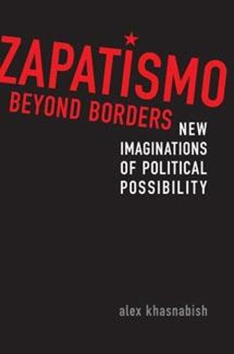 Zapatismo Beyond Borders: New Imaginations of Political Possibility (Paperback)