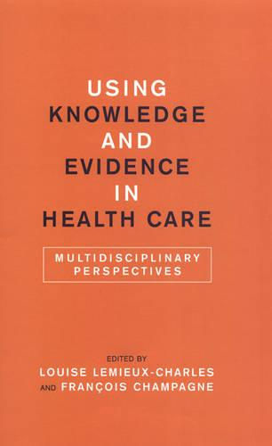 Using Knowledge and Evidence in Health Care: Multidisciplinary Perspectives (Paperback)