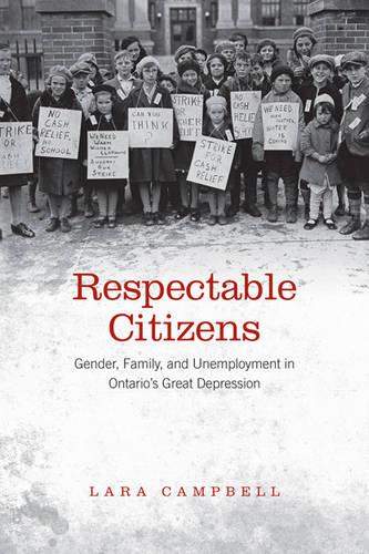 Respectable Citizens: Gender, Family, and Unemployment in Ontario's Great Depression (Paperback)