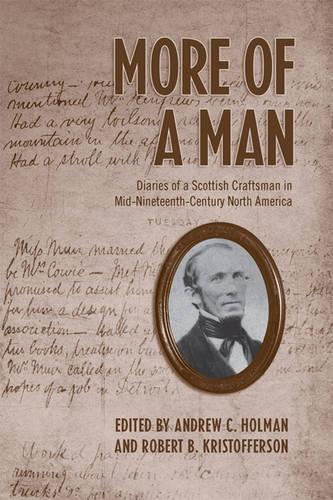 More of a Man: Diaries of a Scottish Craftsman in Mid-Nineteenth-Century North America (Hardback)
