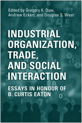 Industrial Organization, Trade, and Social Interaction: Essays in Honour of B. Curtis Eaton (Hardback)
