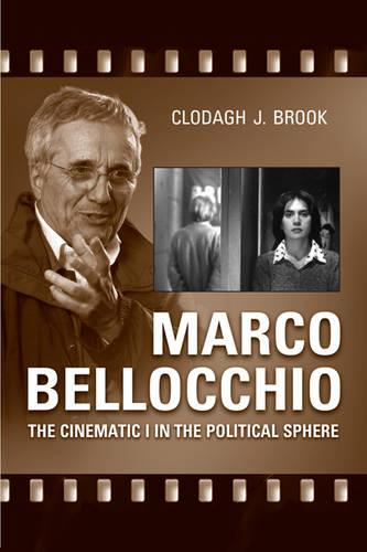 Marco Bellocchio: The Cinematic I in the Political Sphere (Hardback)