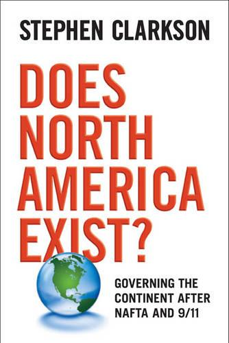 Does North America Exist?: Governing the Continent After NAFTA and 9/11 (Hardback)