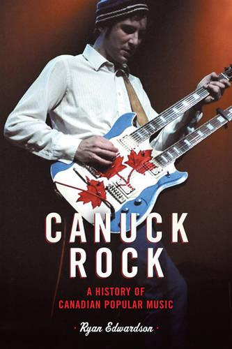 Canuck Rock: A History of Canadian Popular Music (Paperback)