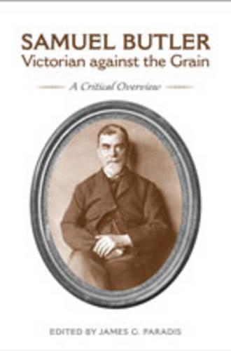 Samuel Butler, Victorian Against the Grain: A Critical Overview (Hardback)