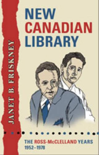 New Canadian Library: The Ross-McClelland Years, 1952-1978 - Studies in Book and Print Culture (Hardback)