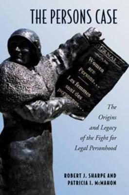 The Persons Case: The Origins and Legacy of the Fight for Legal Personhood - Osgoode Society for Canadian Legal History (Hardback)