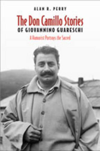 Don Camillo Stories of Giovannino Guareschi: A Humorist Potrays the Sacred - Toronto Italian Studies (Hardback)