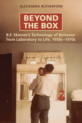Beyond the Box: B.F. Skinner's Technology of Behaviour from Laboratory to Life, 1950s-1970s (Hardback)
