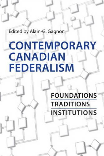 Contemporary Canadian Federalism: Foundations, Traditions, Institutions (Hardback)