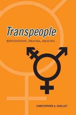 Transpeople: Repudiation, Trauma, Healing (Hardback)