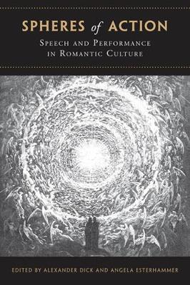 Spheres of Action: Speech and Performance in Romantic Culture (Hardback)