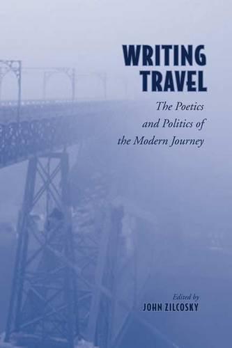 Writing Travel: The Poetics and Politics of the Modern Journey - German and European Studies (Hardback)