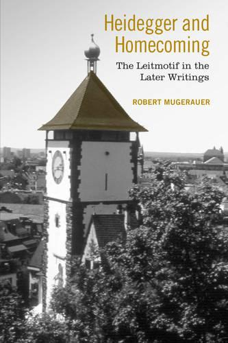 Heidegger and Homecoming: The Leitmotif in the Later Writings (Hardback)