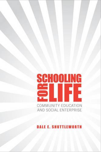 Schooling for Life: Community Education and Social Enterprise (Hardback)