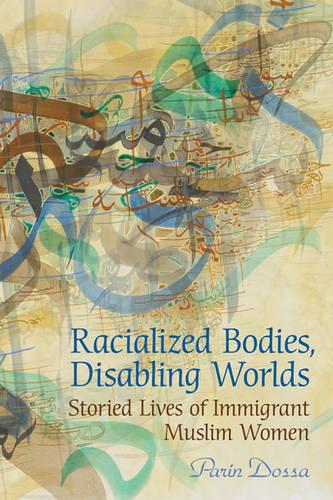 Racialized Bodies, Disabling Worlds: Storied Lives of Immigrant Muslim Women (Hardback)