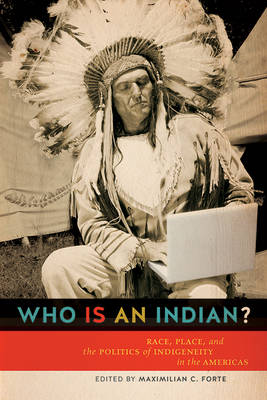 Who is an Indian?: Race, Place, and the Politics of Indigeneity in the Americas (Hardback)