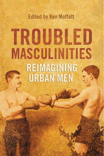 Troubled Masculinities: Reimagining Urban Men (Hardback)