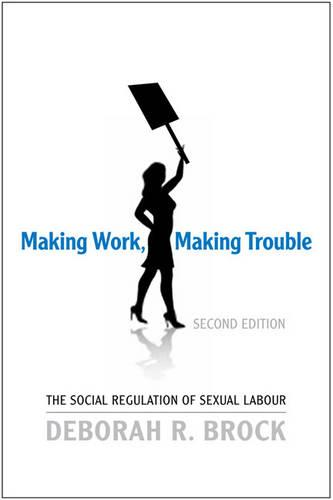Making Work, Making Trouble: The Social Regulation of Sexual Labour (Hardback)