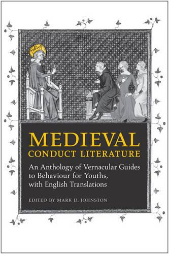 Medieval Conduct Literature: An Anthology of Vernacular Guides to Behaviour for Youths with English Translations (Hardback)