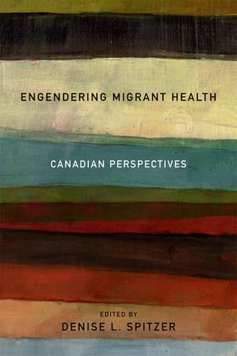 Engendering Migrant Health: Canadian Perspectives (Hardback)