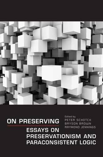 On Preserving: Essays on Preservationism and Paraconsistent Logic - Toronto Studies in Philosophy (Hardback)