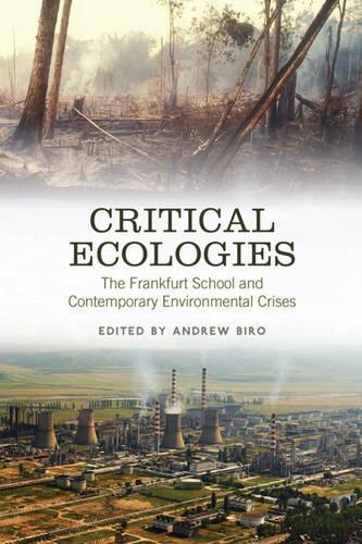 Critical Ecologies: The Frankfurt School and Contemporary Environmental Crises (Hardback)