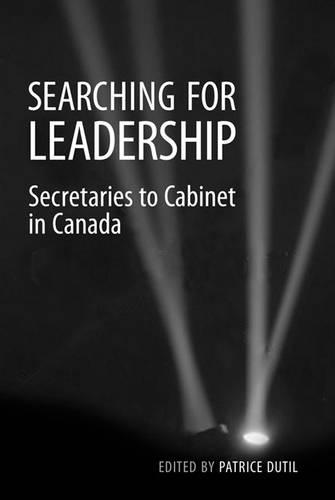 Searching for Leadership: Secretaries to Cabinet in Canada (Hardback)