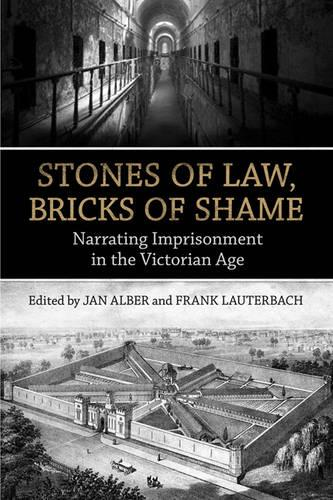 Stones of Law, Bricks of Shame: Narrating Imprisonment in the Victorian Age (Hardback)