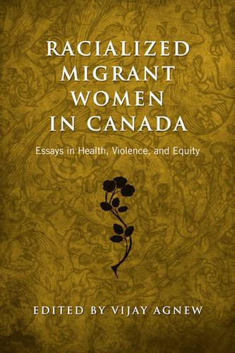 Racialized Migrant Women in Canada: Essays on Health, Violence and Equity (Hardback)