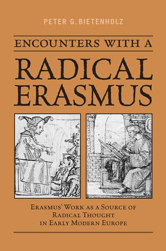 Encounters with a Radical Erasmus: Erasmus' Work as a Source of Radical Thought in Early Modern Europe (Hardback)