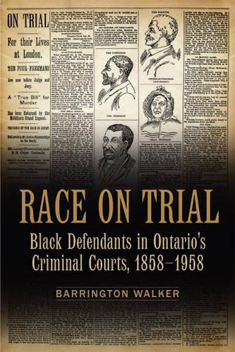 Race on Trial: Black Defendants in Ontario's Criminal Courts, 1858-1958 - Osgoode Society for Canadian Legal History (Hardback)