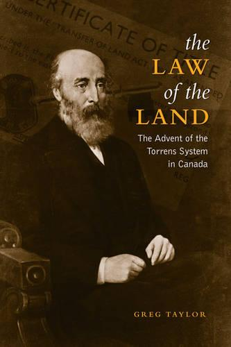 Law of the Land: The Advent of the Torrens System in Canada (Hardback)