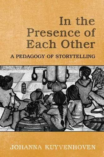 In the Presence of Each Other: A Pedagogy of Storytelling (Hardback)