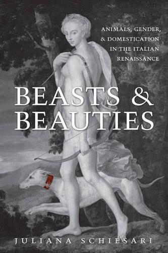 Beasts and Beauties: Animals, Gender, and Domestication in the Italian Renaissance (Hardback)