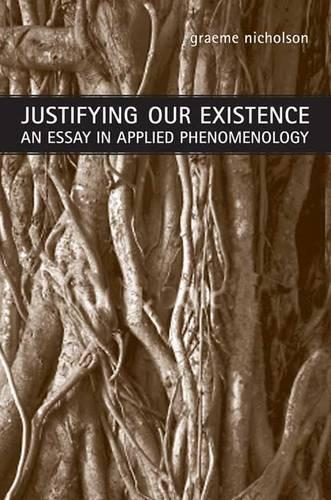 Justifying Our Existence: An Essay in Applied Phenomenology (Hardback)