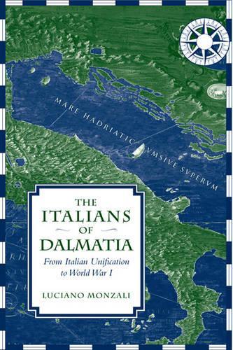 The Italians of Dalmatia: From Italian Unification to World War I (Hardback)