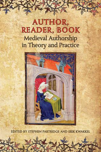 Author, Reader, Book: Medieval Authorship in Theory and Practice (Hardback)