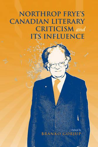 Northrop Frye's Canadian Literary Criticism and Its Influence (Hardback)